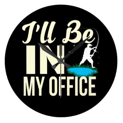 Ill Be In My Office Funny Fishing Shirt Large Clock Decor Custom Cyo Diy