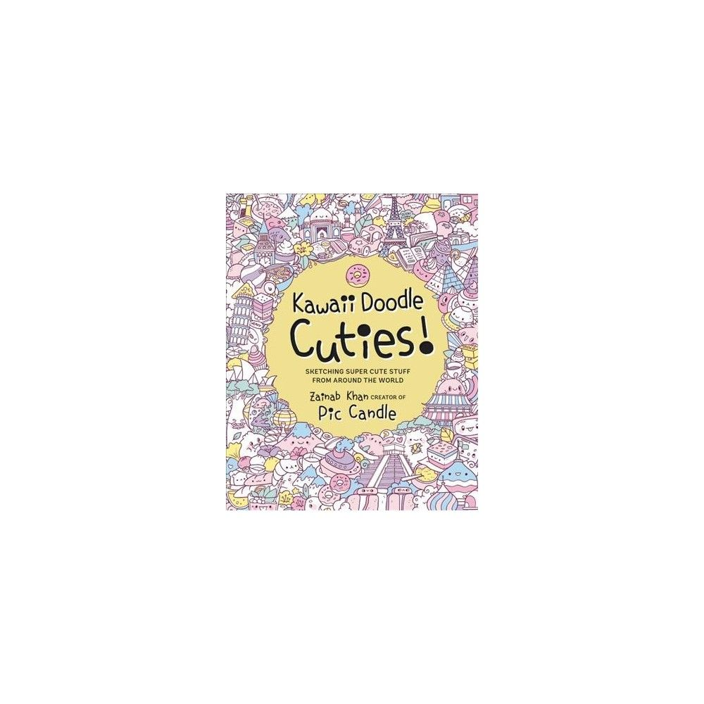 Kawaii Doodle Cuties : Sketching Super-Cute Stuff from Around the World -  by Zainab Khan (Paperback)