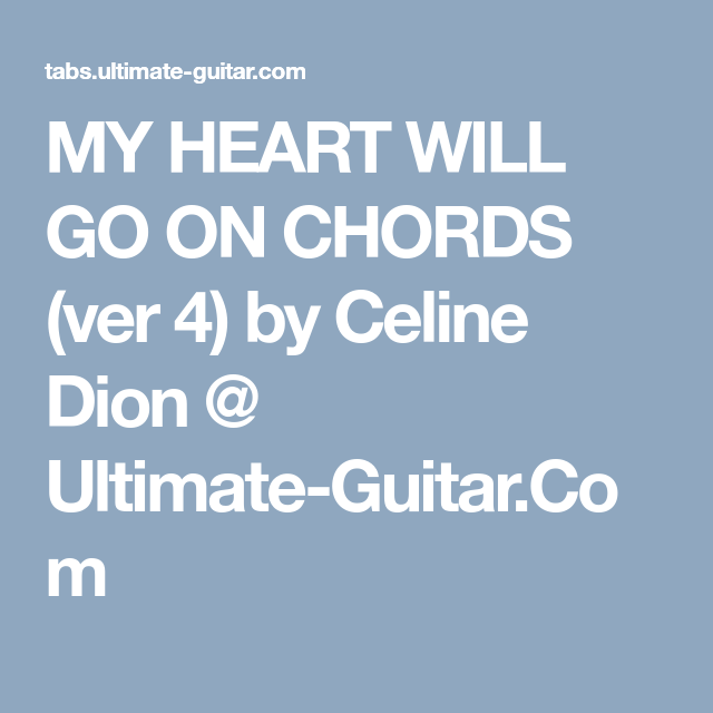 MY HEART WILL GO ON CHORDS (ver 4) by Celine Dion @ Ultimate-Guitar ...