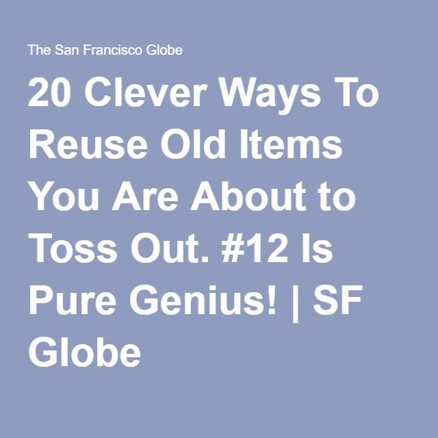 20 Clever Ways To Reuse Old Items You Are About to Toss Out. #12 Is Pure Genius! | SF Globe