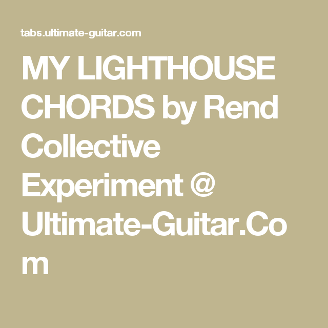My Lighthouse Chords By Rend Collective Experiment Ultimate Guitar
