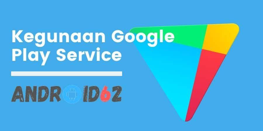 Fungsi Dan Kegunaan Google Play Service Di Hp Android Google Play Aplikasi Google