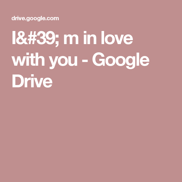I' m in love with you - Google Drive