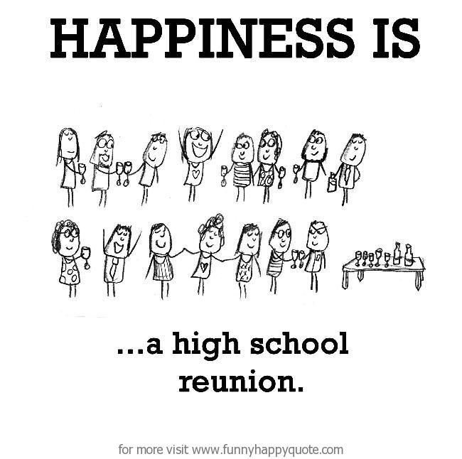 Happiness is, a high school reunion. - Funny Happy Quote ...