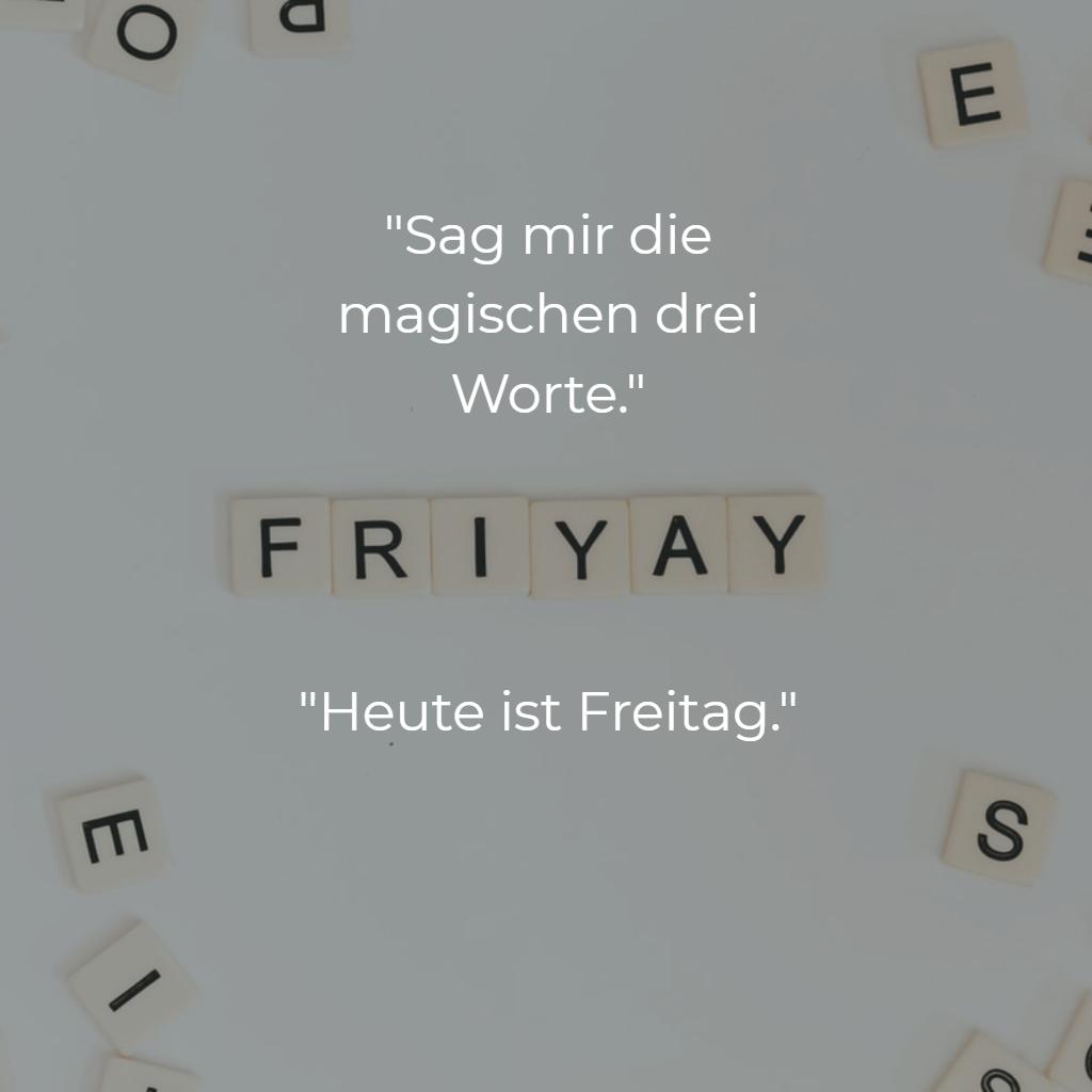 Sag Mir Die Magischen 3 Worte Heute Ist Freitag Worter Heute Ist Freitag Weisheiten