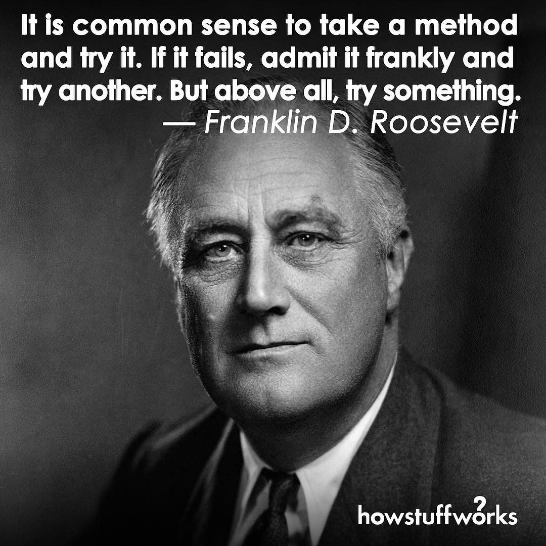 "Franklin D Roosevelt Quotes But Above All Try Something.""  Franklin Droosevelt Born"