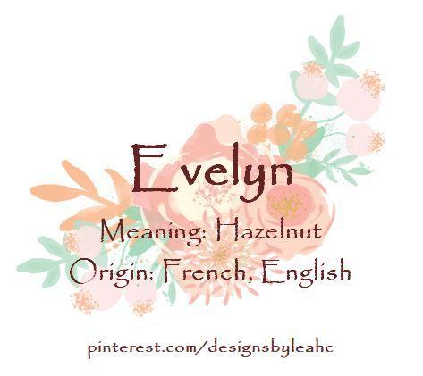 Baby Girl Name: Evelyn.   Meaning: Hazelnut.   Origin ...