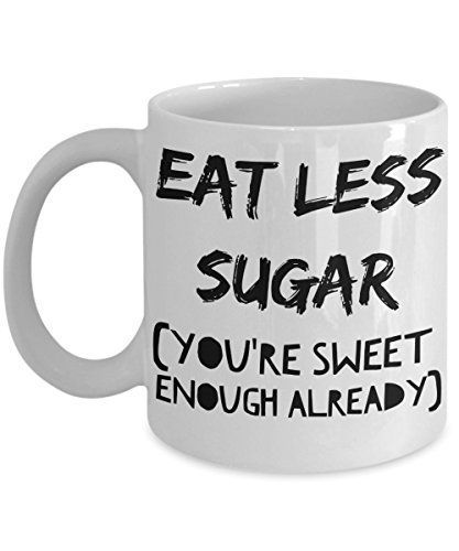 Dietitian Funny Coffee Mug Gift - Eat less sugar you're sweet enough already... - #already #coffee #dietitian #enough #funny #sugar #sweet - #CupOfCoffee