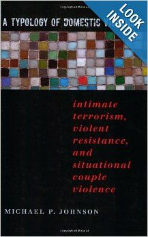 A Typology of Domestic Violence: Intimate Terrorism, Violent Resistance, and Situational Couple Violence (Northeastern Series on Gender, Cri...