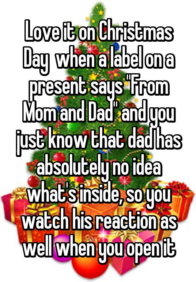 Love It On Christmas Day When A Label On A Present Says From Mom And Dad And You Just Know That Dad Has Abs Christmas Memes Funny Mom Humor Christmas Memes