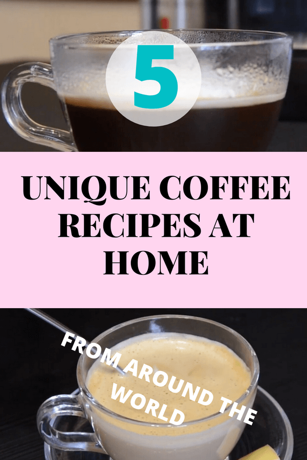 5 Unique Coffee Recipes For Home (From Around The World