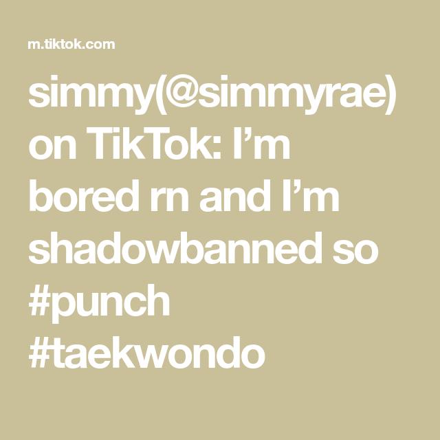 Simmy Simmyrae On Tiktok I M Bored Rn And I M Shadowbanned So Punch Taekwondo Im Bored Taekwondo Boring