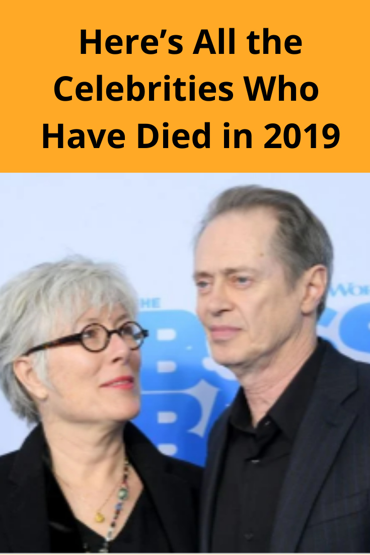 Heres All the Celebrities Who Have Died in 2019 We know this sounds depressing But in this article we want to celebrate the lives of those who have touched our lives in s...