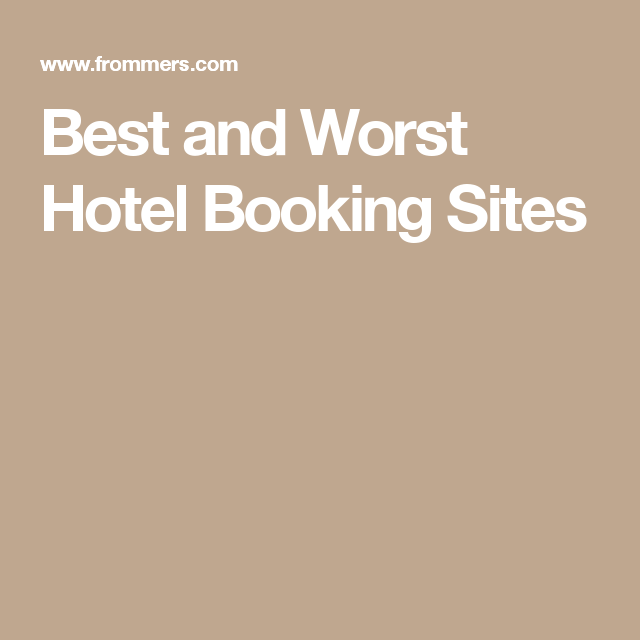 Best And Worst Hotel Booking Sites For 2020 Hotel Booking Sites Booking Sites Hotel Booking Website