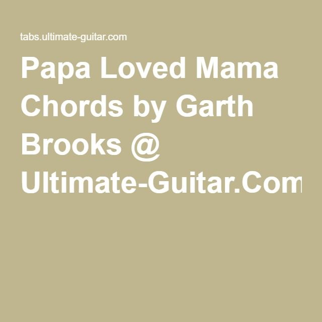 Papa Loved Mama Chords By Garth Brooks Ultimate Guitar
