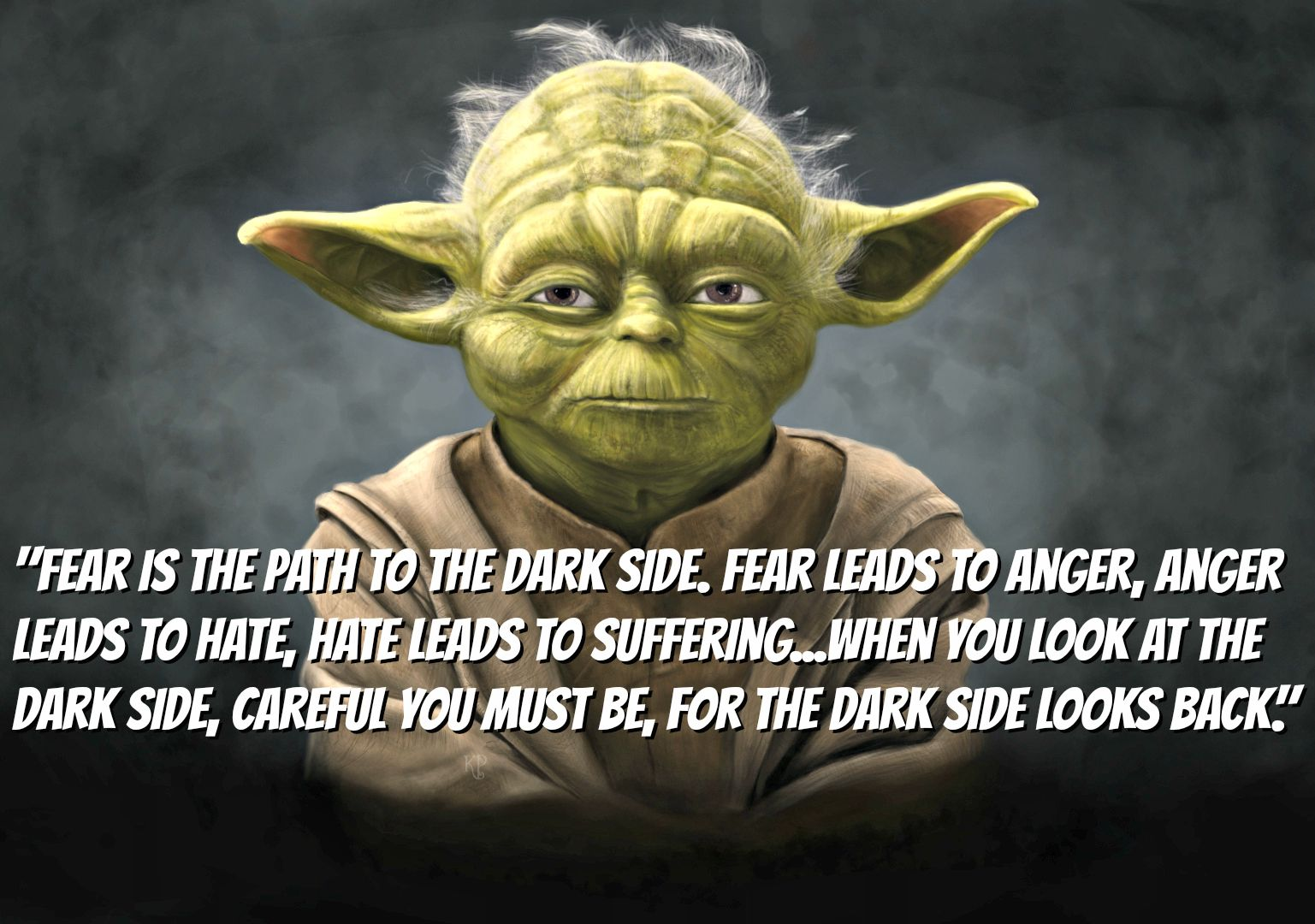 """""""When you look at the dark side, careful you must be, for the dark side looks back."""" ~ Yoda"""