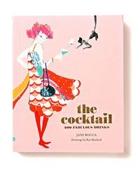 the cocktail: 200 fabulous recipes (and the illustration in the book is gorgeous!)
