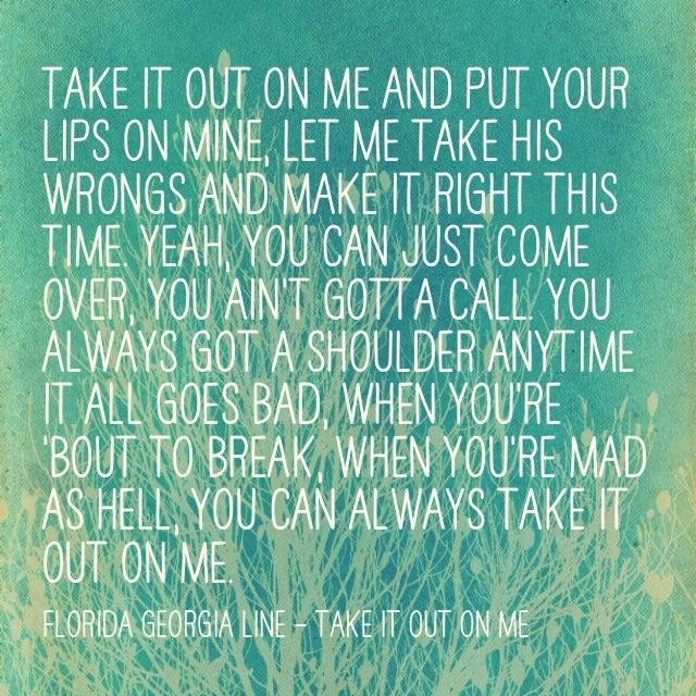 Take It Out On Me Florida Georgia Line Abraham Hicks Quotes Quotes Bible Quotes
