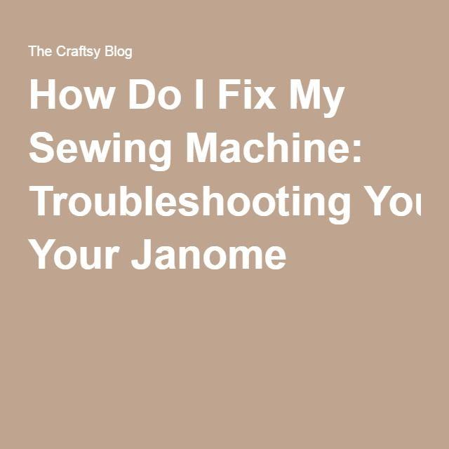 How Do I Fix My Sewing Machine Troubleshooting Your Janome Sewing Impressive Troubleshooting Janome Sewing Machine