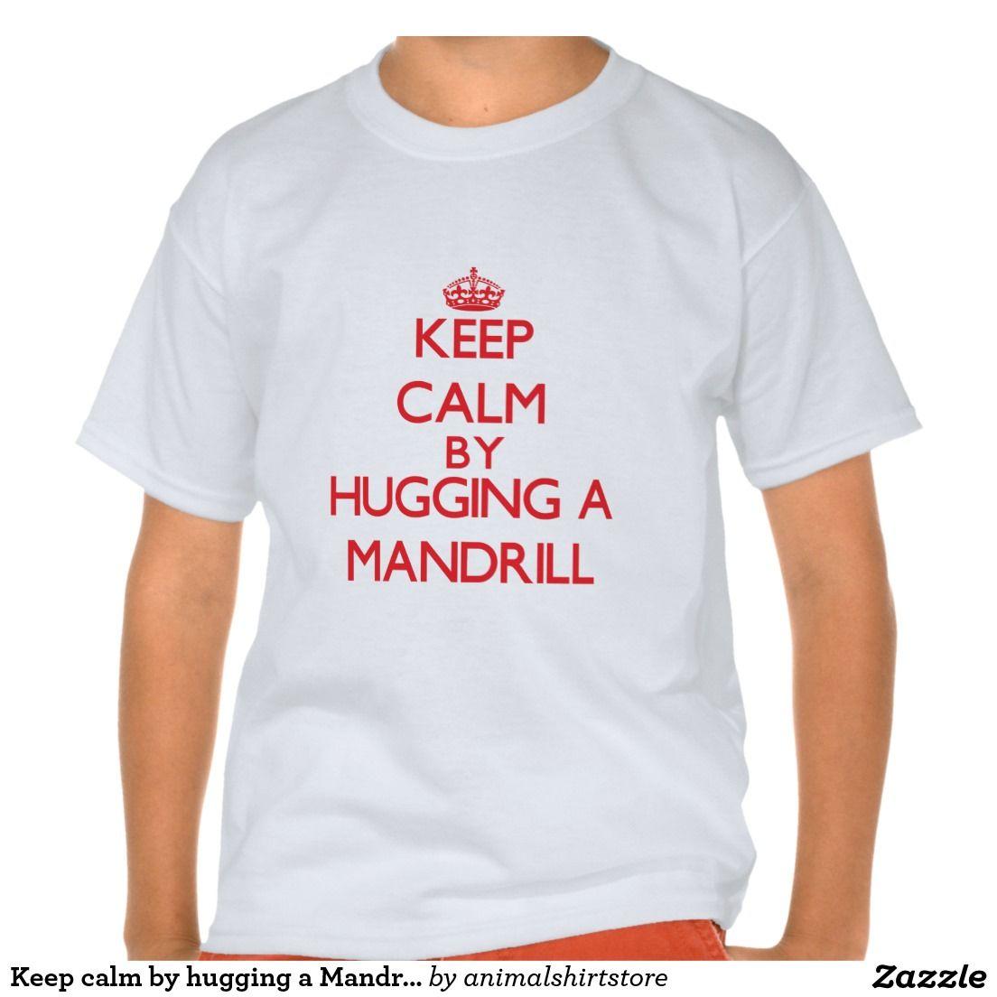 Keep calm by hugging a Mandrill Tee Shirt