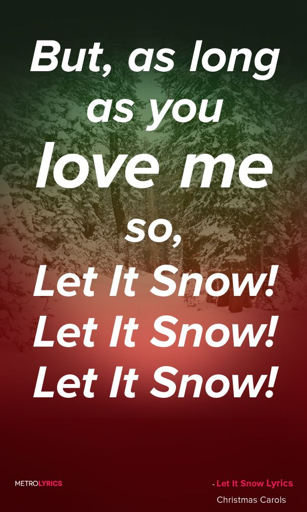 Christmas Carols - Let It Snow Lyrics and Quotes Oh, the weather outside is frightful, But the ...