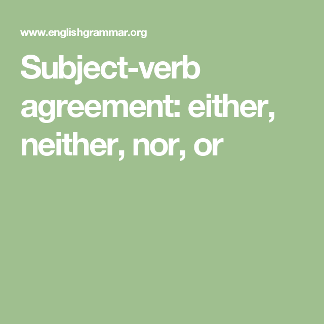 Subject Verb Agreement Either Neither Nor Or Reading Writing