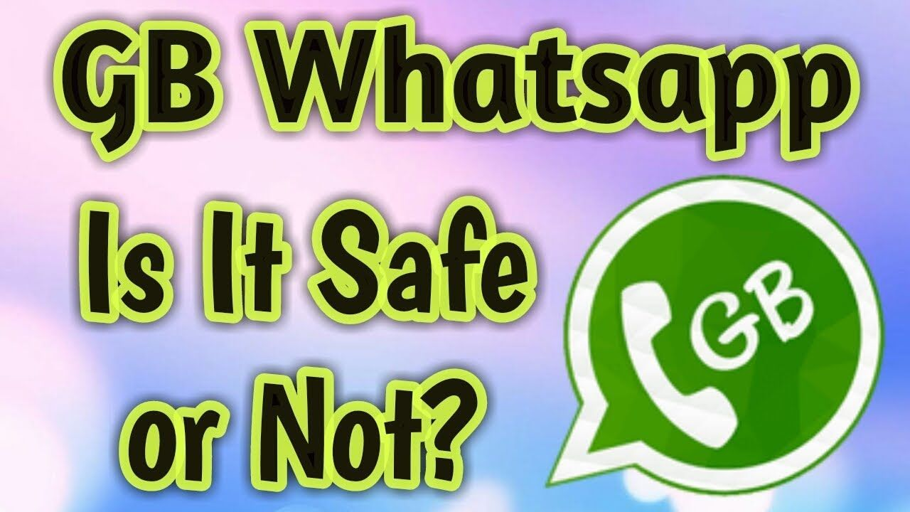GB Whatsapp Android App   Is it safe or not   How its Unsafe
