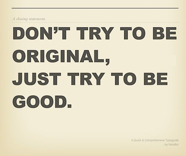 """""""Don´t try to be original, just try to be good"""" Paul Rand"""