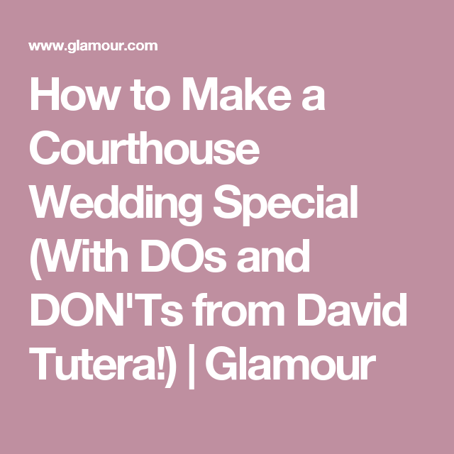 How To Make A Courthouse Wedding Special With Dos And Don Ts From David Tutera