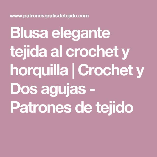 Blusa elegante  tejida al crochet y horquilla | Crochet y Dos agujas - Patrones de tejido