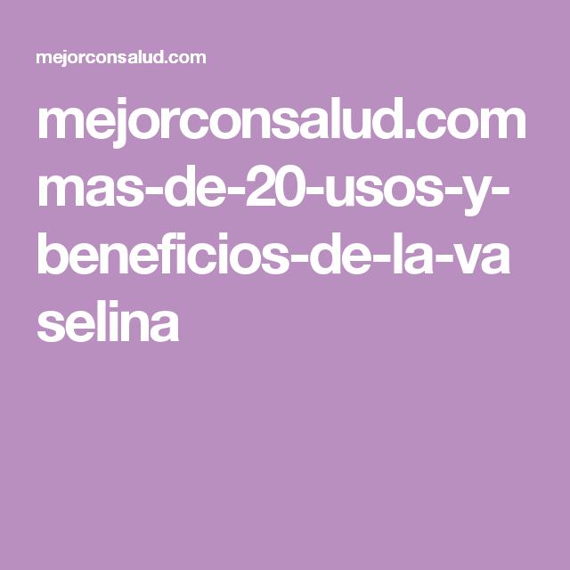 mejorconsalud.com mas-de-20-usos-y-beneficios-de-la-vaselina