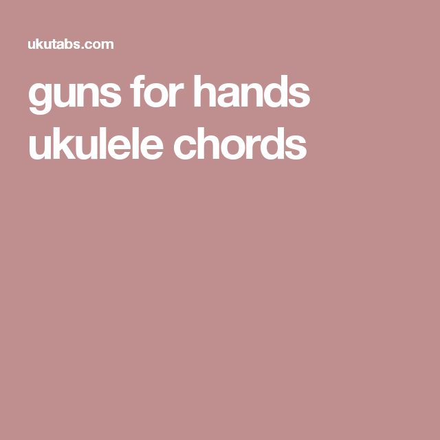 Guns For Hands Ukulele Chords Ukulele Pinterest Guns