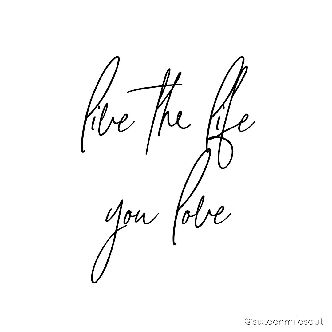 Live the Life You Love  Quote backgrounds, White background