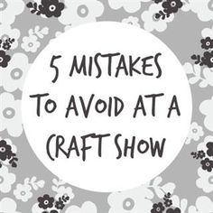 5 Mistakes to Avoid at a Craft Show #craftfairs