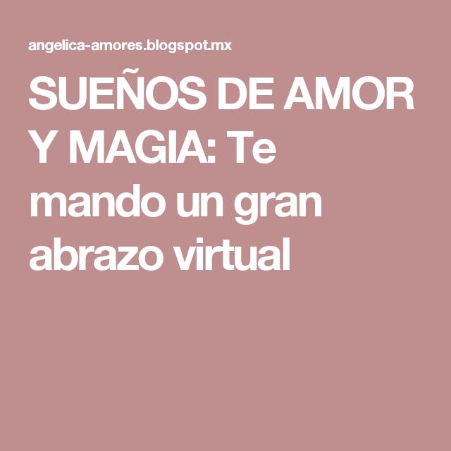 SUEÑOS DE AMOR Y MAGIA: Te mando un gran abrazo virtual