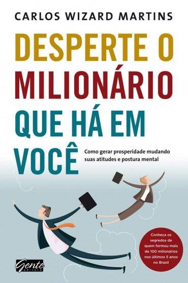 Desperte O Milionario Que Ha Em Voce Carlos Wizard Martins