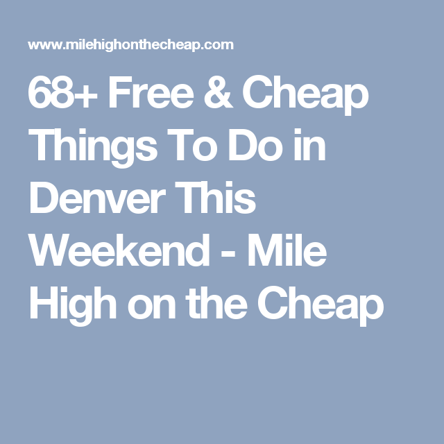 51 free cheap things to do in denver this weekend denver rh pinterest com mile high on the cheap melting pot mile high on the cheap craft shows