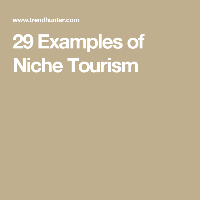 29 Examples Of Niche Tourism Tourism And Vacation