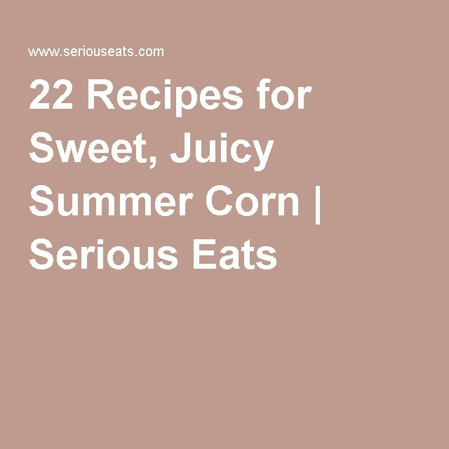 22 Recipes for Sweet, Juicy Summer Corn | Serious Eats