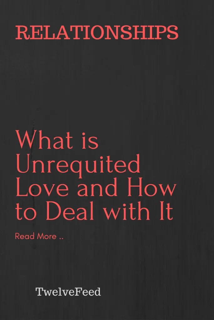 What Is Unrequited Love And How To Deal With It Twelve Feeds Relationship Relat What Is Unrequited Love Unrequited Love Quotes About Love And Relationships
