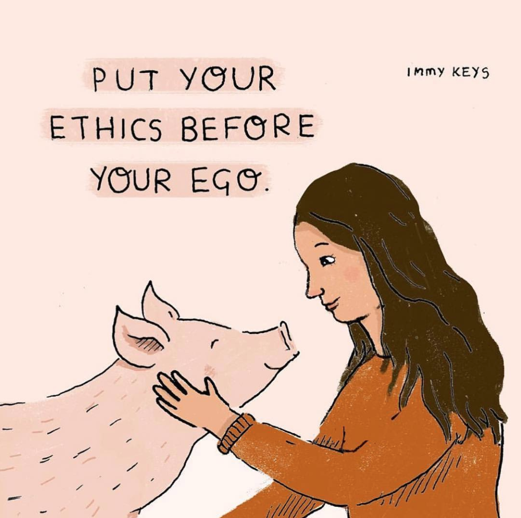 Put Your Ethics Before Your Ego #veganquotes