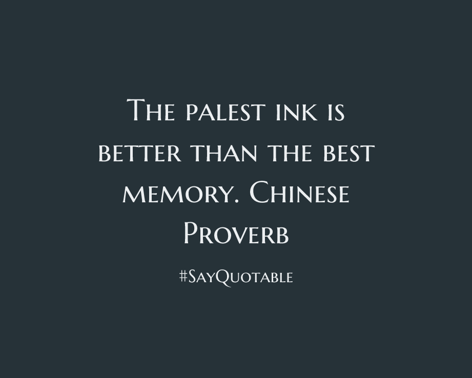 The Palest Ink Is Better Than The Best Memory Chinese Proverb