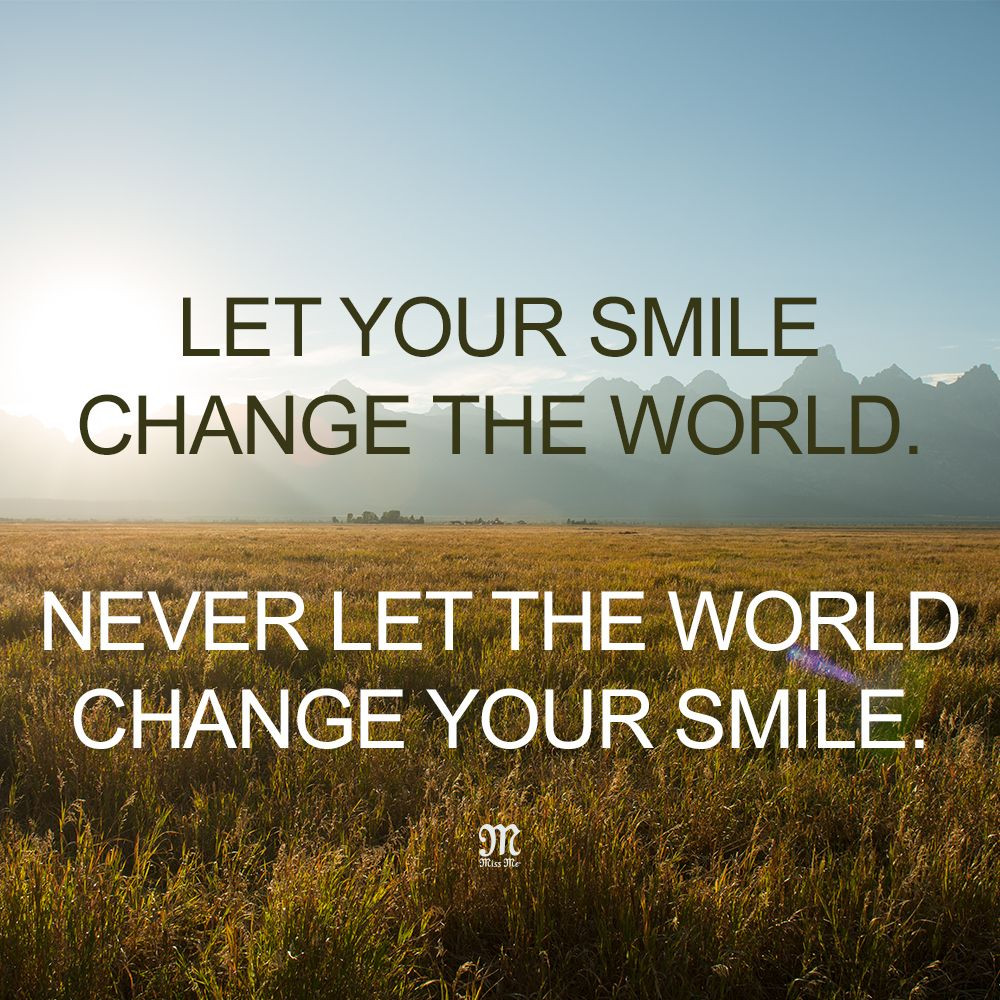 Let Your Smile Change The World Never Let The World Change Your Smile Quote Missmej Change The World Quotes Inspirational Quotes About Change Change Quotes