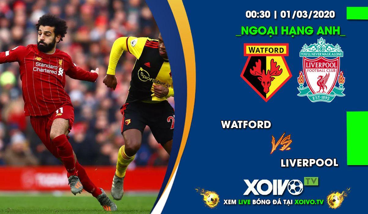 Xem trực tiếp trận Watford vs Liverpool 00h30 ngày 01/03