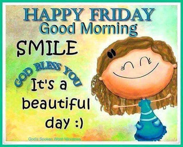 Good Morning Saturday Inspiration : Happy friday good morning smile god bless you