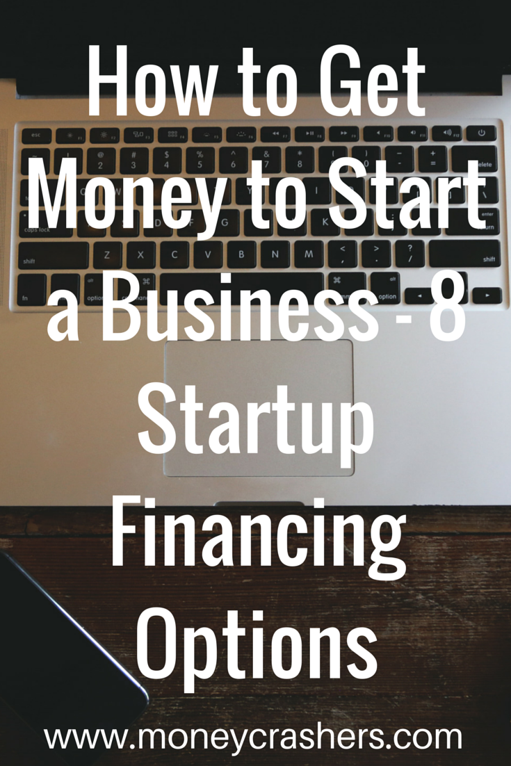 How To Get Money To Start A Business 8 Startup Financing Options Small Business Start Up How To Get Money Start Up Business