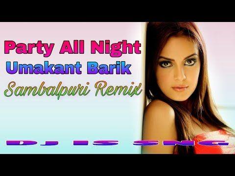 Party All Night Remix Umakant Barik Dj Is Sng Sambalpuri Dj Remix Song 2019 Mixdjstar Youtube In 2020 Dj Remix Songs Dj Remix Remix Music