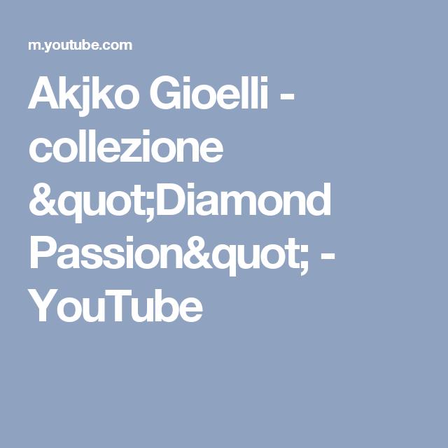 """Akjko Gioelli -  collezione """"Diamond Passion"""" - YouTube"""