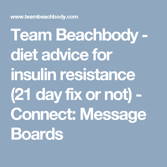 Team Beachbody - diet advice for insulin resistance (21 day fix or not) -