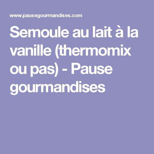 Semoule au lait à la vanille (thermomix ou pas) - Pause gourmandises